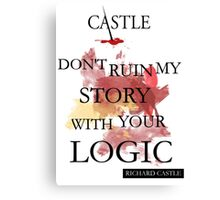 """Don't Ruin My Story With Your Logic"" - Richard Castle Canvas Print"