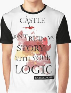 """""""Don't Ruin My Story With Your Logic"""" - Richard Castle Graphic T-Shirt"""
