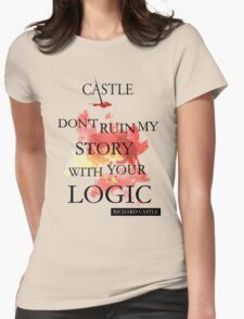 """""""Don't Ruin My Story With Your Logic"""" - Richard Castle Womens Fitted T-Shirt"""