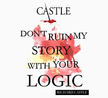 """Don't Ruin My Story With Your Logic"" - Richard Castle T-Shirt"