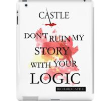"""Don't Ruin My Story With Your Logic"" - Richard Castle iPad Case/Skin"