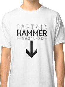 Captain Hammer was here Classic T-Shirt