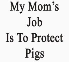 My Mom's Job Is To Protect Pigs by supernova23