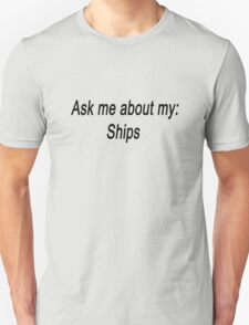 Ask me about my ships Unisex T-Shirt