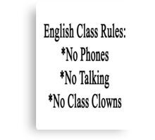 English Class Rules No Phones No Talking No Class Clowns  Canvas Print