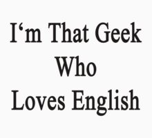 I'm That Geek Who Loves English by supernova23