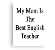 My Mom Is The Best English Teacher Metal Print