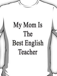 My Mom Is The Best English Teacher T-Shirt
