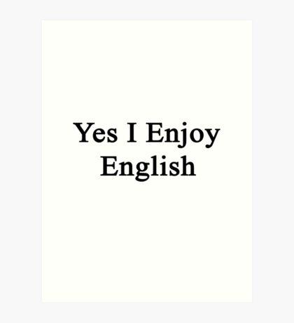 Yes I Enjoy English Art Print