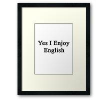 Yes I Enjoy English Framed Print