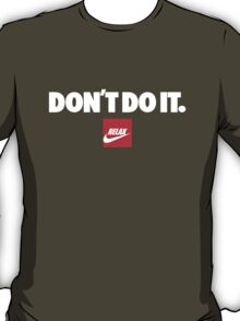 Don't do it. Relax, Nike T-Shirt