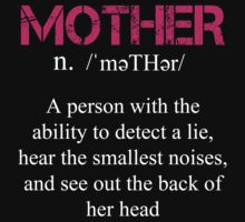 Mother A person With The Ability To Detect A Lie, Hear The Smallest Noises, And See Out The Back Of Her Head - Tshirts & Accessories by morearts