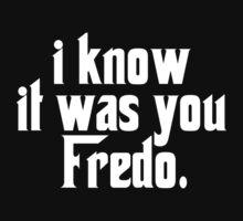 I Know it was You Fredo by protos