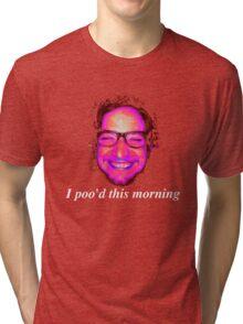 I poo'd this morning Tri-blend T-Shirt