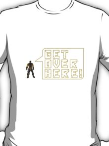 GET OVER HERE!! T-Shirt