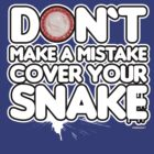 Don`t make a mistake cover your snake by viperbarratt