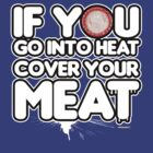 If you going into heat cover your meat by viperbarratt