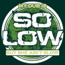 My Dub Is ''So Low'' But She Ain't Slow by Barbo