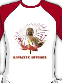 Namaste, Bitches! T-Shirt