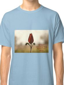 Spring is something for a bud to crow about. Classic T-Shirt