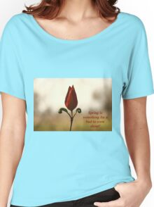 Spring is something for a bud to crow about. Women's Relaxed Fit T-Shirt