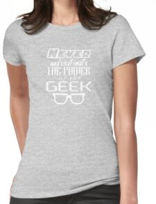 Never Underestimate the Geek Womens Fitted T-Shirt