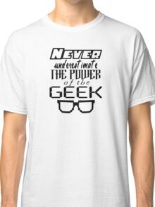 Never Underestimate the Geek Variant Classic T-Shirt