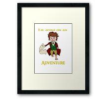 I'm going on an adventure! Framed Print