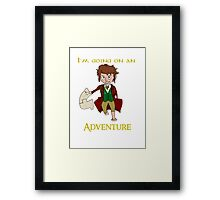 I'm going on an adventure! Framed Print