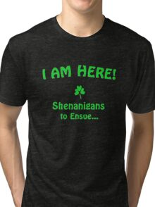 I am here! Shenanigans to ensue... Tri-blend T-Shirt