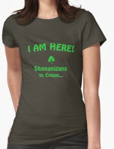 I am here! Shenanigans to ensue... Womens Fitted T-Shirt