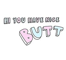 """""""Hi You Have A Nice Butt"""" Tumblr Deco Saying Thing Photographic Print"""