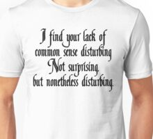 I find your lack of common sense disturbing, not surprising, but none the less disturbing Unisex T-Shirt