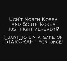 Won't North Korea and South Korea just fight already!? I want to win a game of StarCraft for once! by SlubberBub