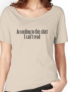 According to this shirt I can't read Women's Relaxed Fit T-Shirt