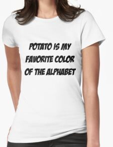 Potato is my favorite color of the alphabet Womens Fitted T-Shirt