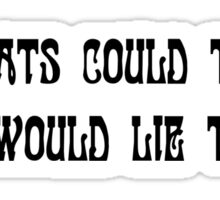 If cats could talk they would lie to you Sticker