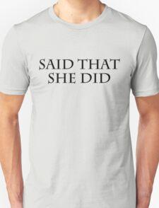 Said that she did T-Shirt