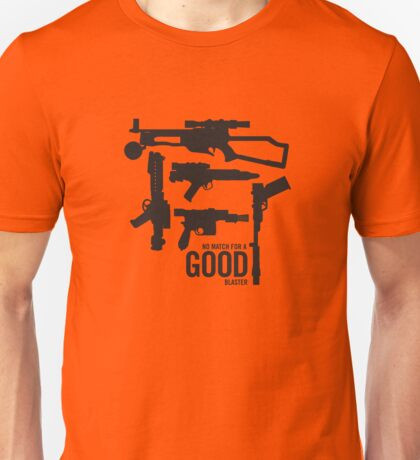 No match for a good blaster Unisex T-Shirt