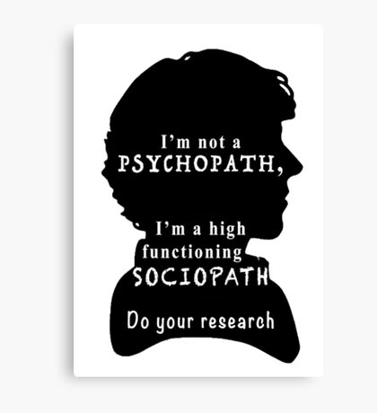 I'm a high functioning sociopath Canvas Print