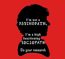I'm a high functioning sociopath Unisex T-Shirt
