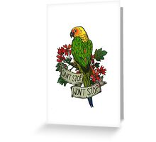 Can't Stop; Won't Stop (jenday conure) Greeting Card