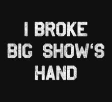 I Broke Big Show's Hand by Indestructibbo