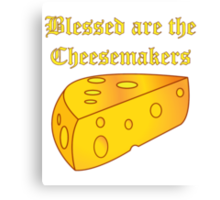 Blessed Are the Cheesemakers Canvas Print