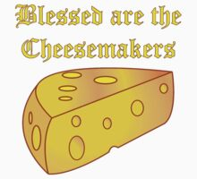Blessed Are the Cheesemakers by Chunga