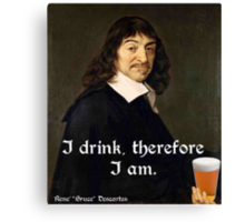 I Drink Therefore I Am - DesCartes - The Philosophers' Song Canvas Print