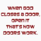 When god closes a door, open it, thats how doors work by SlubberBub