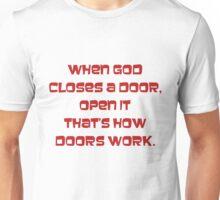 When god closes a door, open it, thats how doors work Unisex T-Shirt