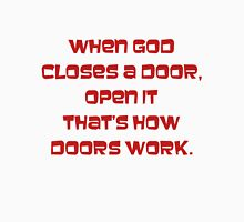When god closes a door, open it, thats how doors work Unisex T-Shirt