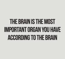 The brain is the most important organ you have, according to the brain by SlubberBub